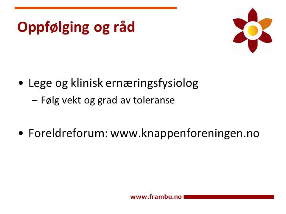 www.frambu.no Oppfølging og råd •Lege og klinisk ernæringsfysiolog –Følg vekt og grad av toleranse •Foreldreforum: www.knappenforeningen.no