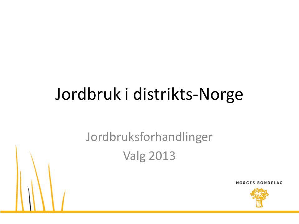 Jordbruk i distrikts-Norge Jordbruksforhandlinger Valg 2013