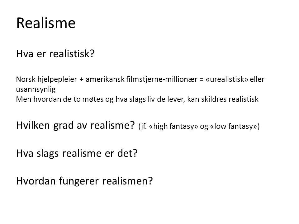 Realisme og realismen … «mimesis» (Aristoteles) Sosialrealisme Skittenrealisme Magisk realisme «Subjektiv realisme» (f.eks.
