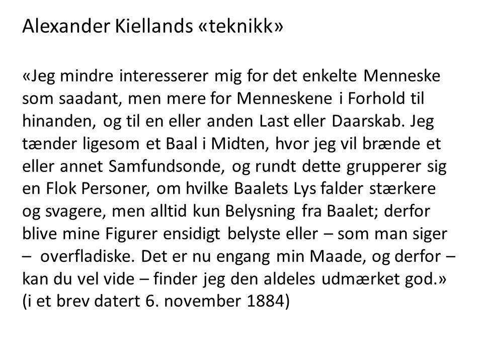 Alexander Kiellands «teknikk» «Jeg mindre interesserer mig for det enkelte Menneske som saadant, men mere for Menneskene i Forhold til hinanden, og ti