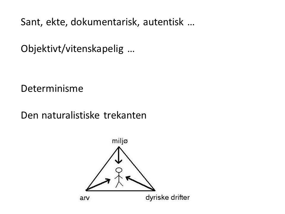 Menneskets drifter er sterkere enn etikken Livets grusomhet og tilfeldighet Menneskene er styrt av sin natur og bakgrunn, og er kasteballer for blinde krefter Lars-Åke Skalin: Den bundna viljan: Till determinationens problem i skönlitterär naturalism (1983) - genetisk determinisme - sosial determinisme (miljøpåvirkning) - biologisk determinisme (drifter)