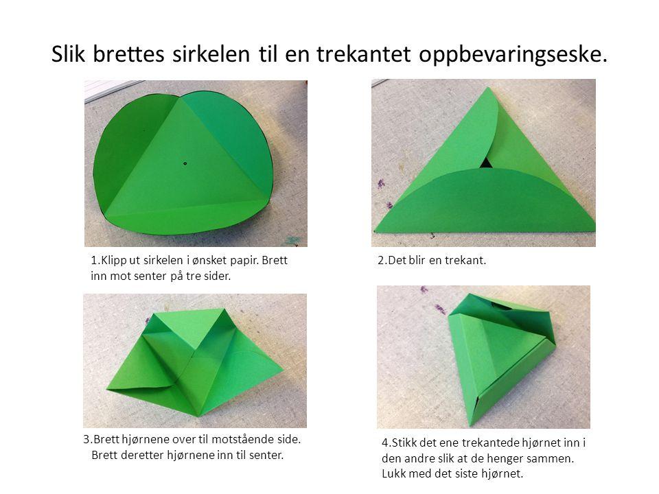 Slik brettes sirkelen til en trekantet oppbevaringseske.