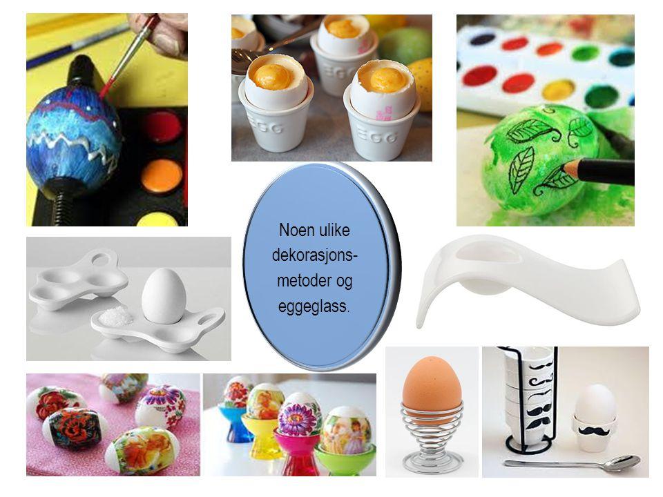 Noen ulike dekorasjons- metoder og eggeglass.