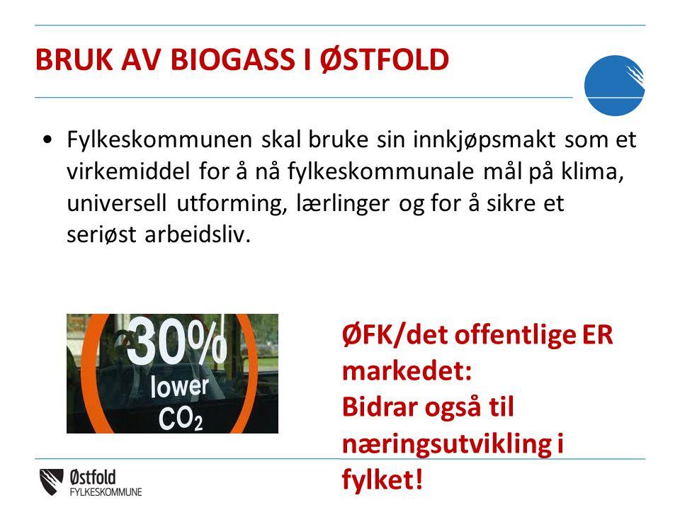 BRUK AV BIOGASS I ØSTFOLD •Fylkeskommunen skal bruke sin innkjøpsmakt som et virkemiddel for å nå fylkeskommunale mål på klima, universell utforming,