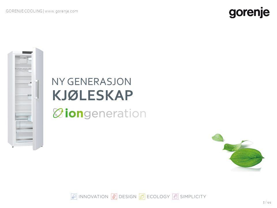 GORENJE COOLING | www.gorenje.com ION GENERATION - ETTERLIGNER DEN NATURLIGE IONISERINGSPROSESS OG FORFRISKER LUFTEN Holder maten frisk opp til 60 % l