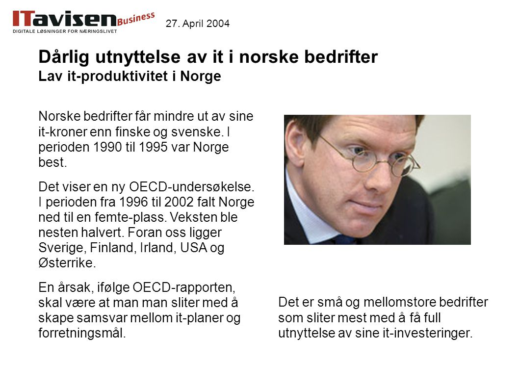 Dårlig utnyttelse av it i norske bedrifter Lav it-produktivitet i Norge Norske bedrifter får mindre ut av sine it-kroner enn finske og svenske.