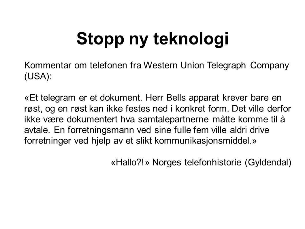 Stopp ny teknologi Kommentar om telefonen fra Western Union Telegraph Company (USA): «Et telegram er et dokument.