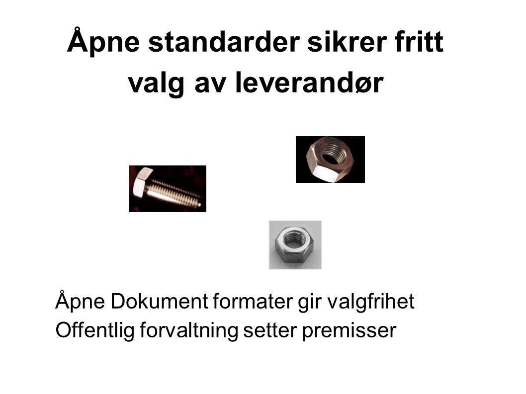 Åpne standarder sikrer fritt valg av leverandør Åpne Dokument formater gir valgfrihet Offentlig forvaltning setter premisser