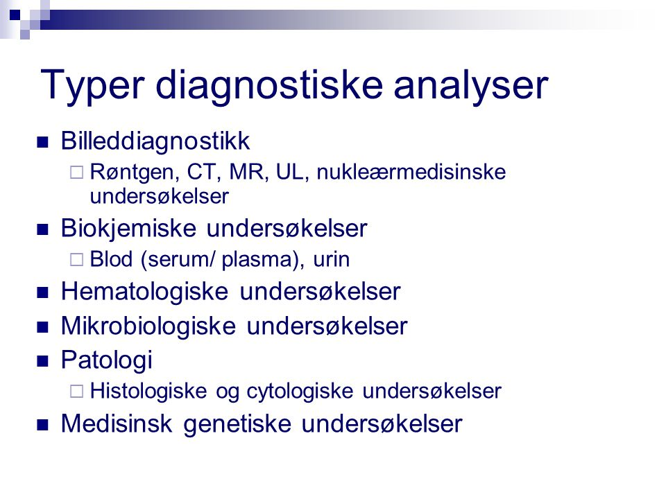 Typer diagnostiske analyser  Billeddiagnostikk  Røntgen, CT, MR, UL, nukleærmedisinske undersøkelser  Biokjemiske undersøkelser  Blod (serum/ plas