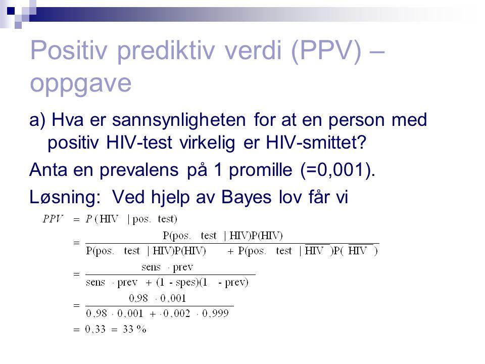 Positiv prediktiv verdi (PPV) – oppgave a) Hva er sannsynligheten for at en person med positiv HIV-test virkelig er HIV-smittet.