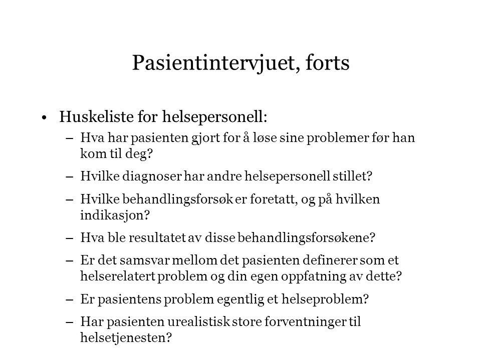 Pasientintervjuet, forts •Huskeliste for helsepersonell: –Hva har pasienten gjort for å løse sine problemer før han kom til deg? –Hvilke diagnoser har