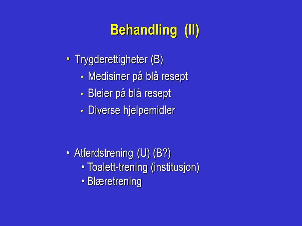 Behandling (II)  Trygderettigheter (B)  Medisiner på blå resept  Bleier på blå resept  Diverse hjelpemidler • Atferdstrening (U) (B?) • Toalett-tr