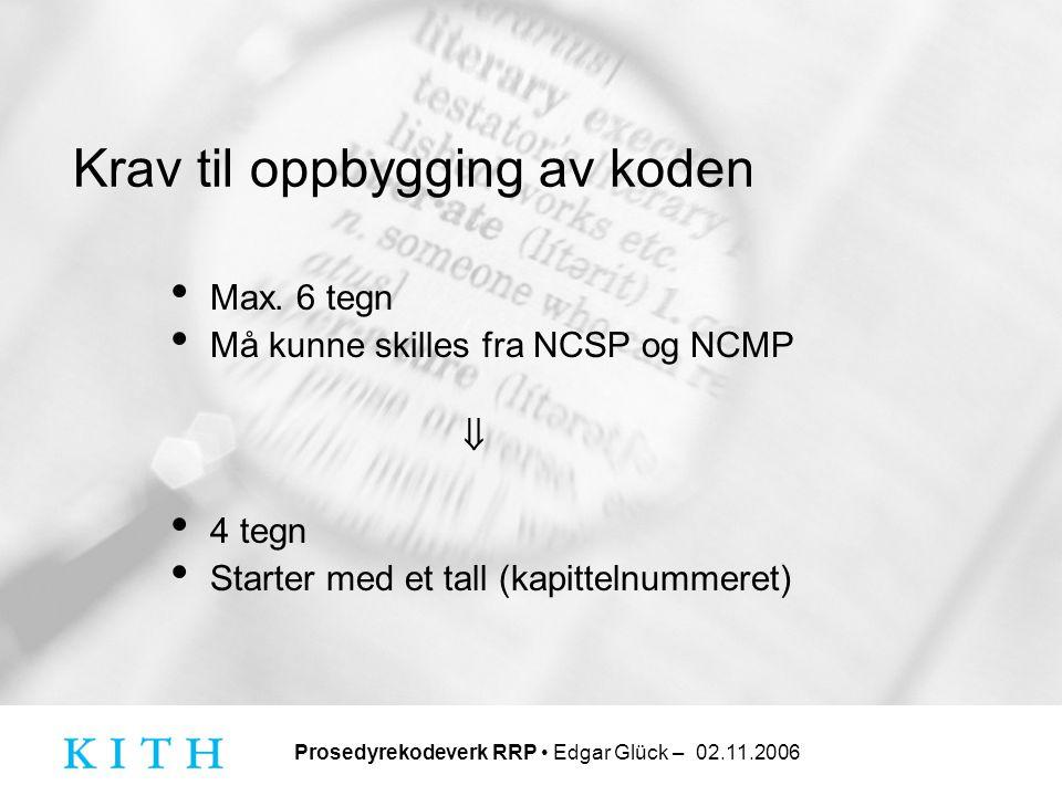 Prosedyrekodeverk RRP • Edgar Glück – 02.11.2006 Krav til oppbygging av koden • Max. 6 tegn • Må kunne skilles fra NCSP og NCMP  • 4 tegn • Starter m