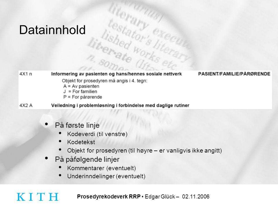 Prosedyrekodeverk RRP • Edgar Glück – 02.11.2006 Datainnhold • På første linje • Kodeverdi (til venstre) • Kodetekst • Objekt for prosedyren (til høyr