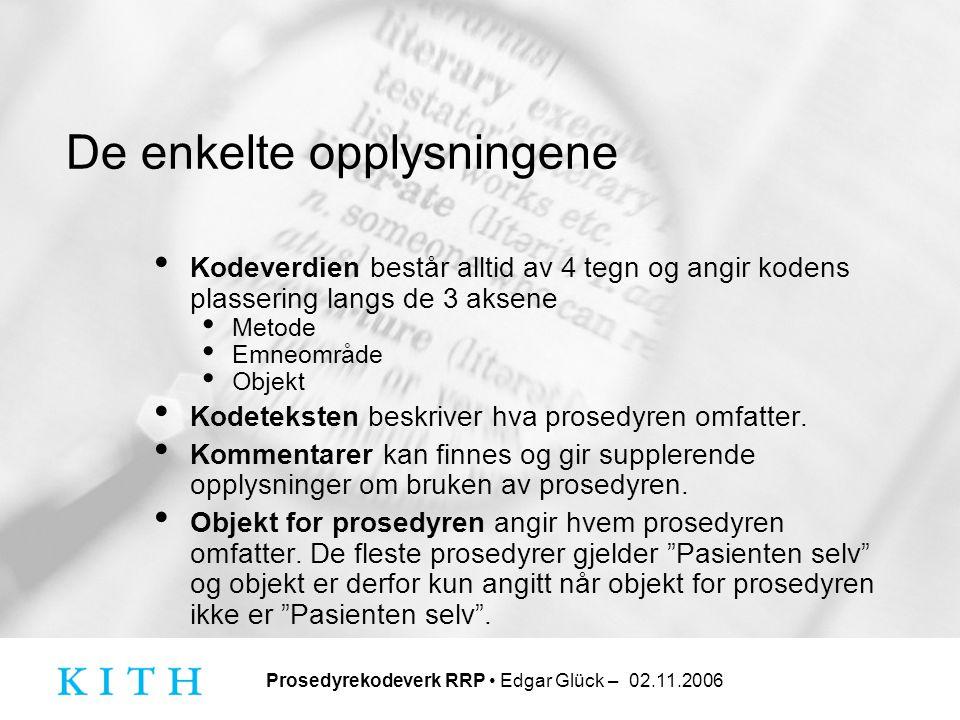 Prosedyrekodeverk RRP • Edgar Glück – 02.11.2006 De enkelte opplysningene • Kodeverdien består alltid av 4 tegn og angir kodens plassering langs de 3
