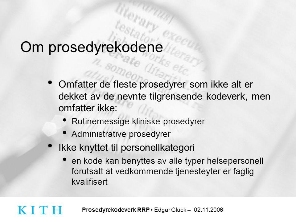 Prosedyrekodeverk RRP • Edgar Glück – 02.11.2006 Om prosedyrekodene • Omfatter de fleste prosedyrer som ikke alt er dekket av de nevnte tilgrensende k
