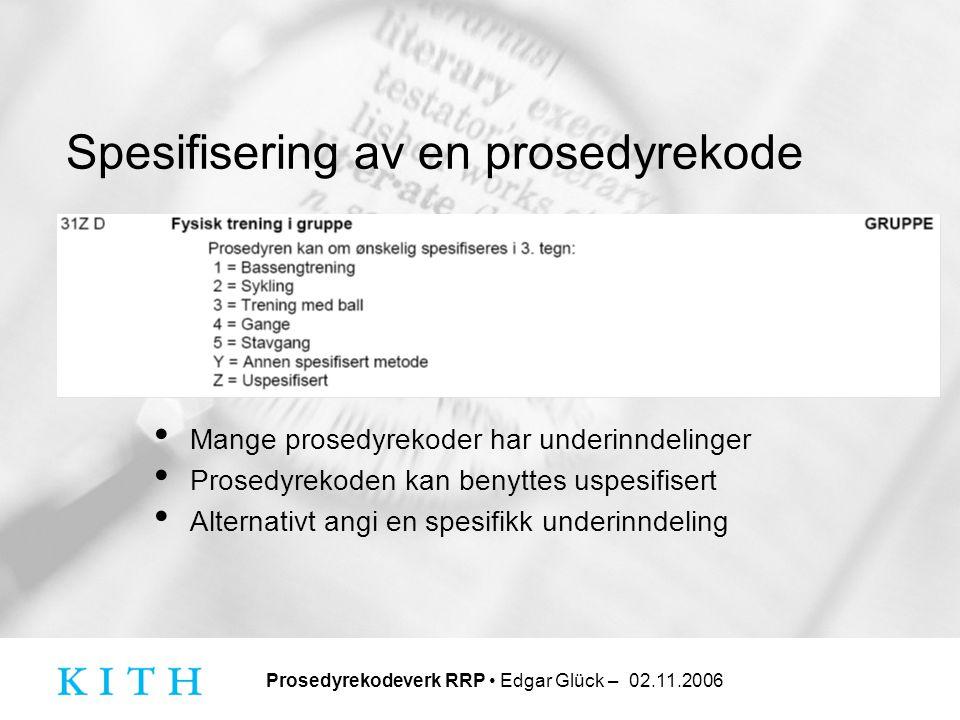 Prosedyrekodeverk RRP • Edgar Glück – 02.11.2006 Spesifisering av en prosedyrekode • Mange prosedyrekoder har underinndelinger • Prosedyrekoden kan be