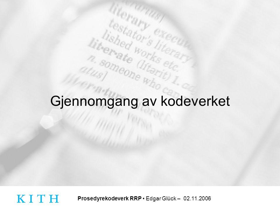 Prosedyrekodeverk RRP • Edgar Glück – 02.11.2006 Gjennomgang av kodeverket
