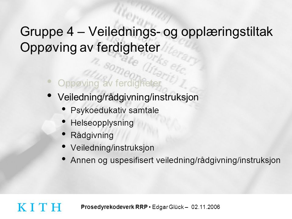 Prosedyrekodeverk RRP • Edgar Glück – 02.11.2006 Gruppe 4 – Veilednings- og opplæringstiltak Oppøving av ferdigheter • Oppøving av ferdigheter • Veile