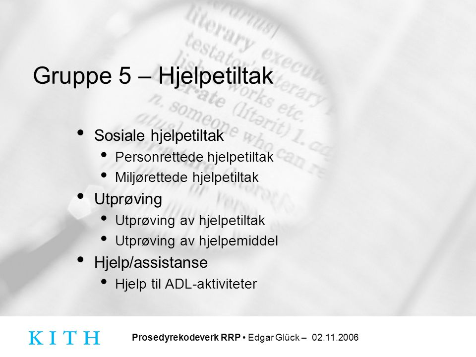 Prosedyrekodeverk RRP • Edgar Glück – 02.11.2006 Gruppe 5 – Hjelpetiltak • Sosiale hjelpetiltak • Personrettede hjelpetiltak • Miljørettede hjelpetilt