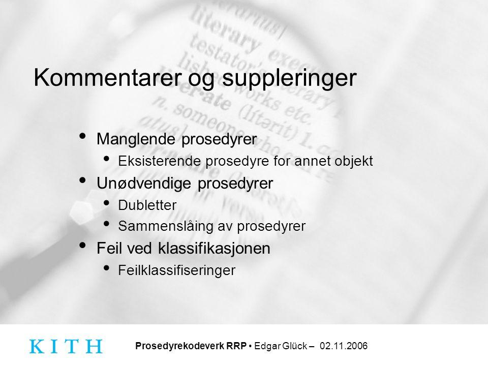 Prosedyrekodeverk RRP • Edgar Glück – 02.11.2006 Kommentarer og suppleringer • Manglende prosedyrer • Eksisterende prosedyre for annet objekt • Unødve