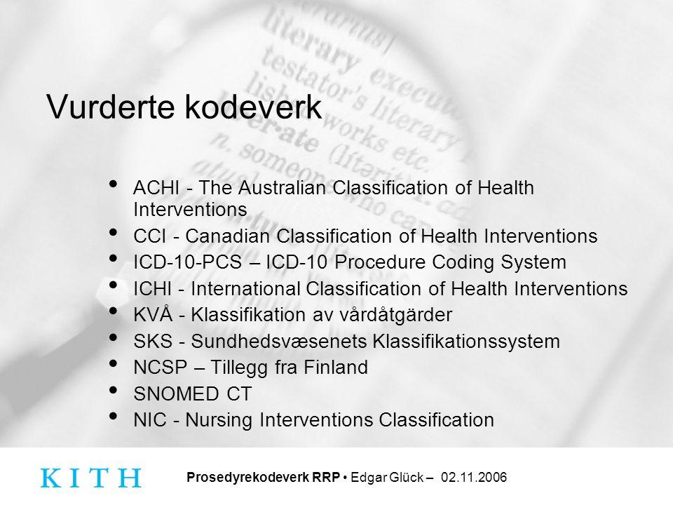 Prosedyrekodeverk RRP • Edgar Glück – 02.11.2006 Datainnhold • På første linje • Kodeverdi (til venstre) • Kodetekst • Objekt for prosedyren (til høyre – er vanligvis ikke angitt) • På påfølgende linjer • Kommentarer (eventuelt) • Underinndelinger (eventuelt)