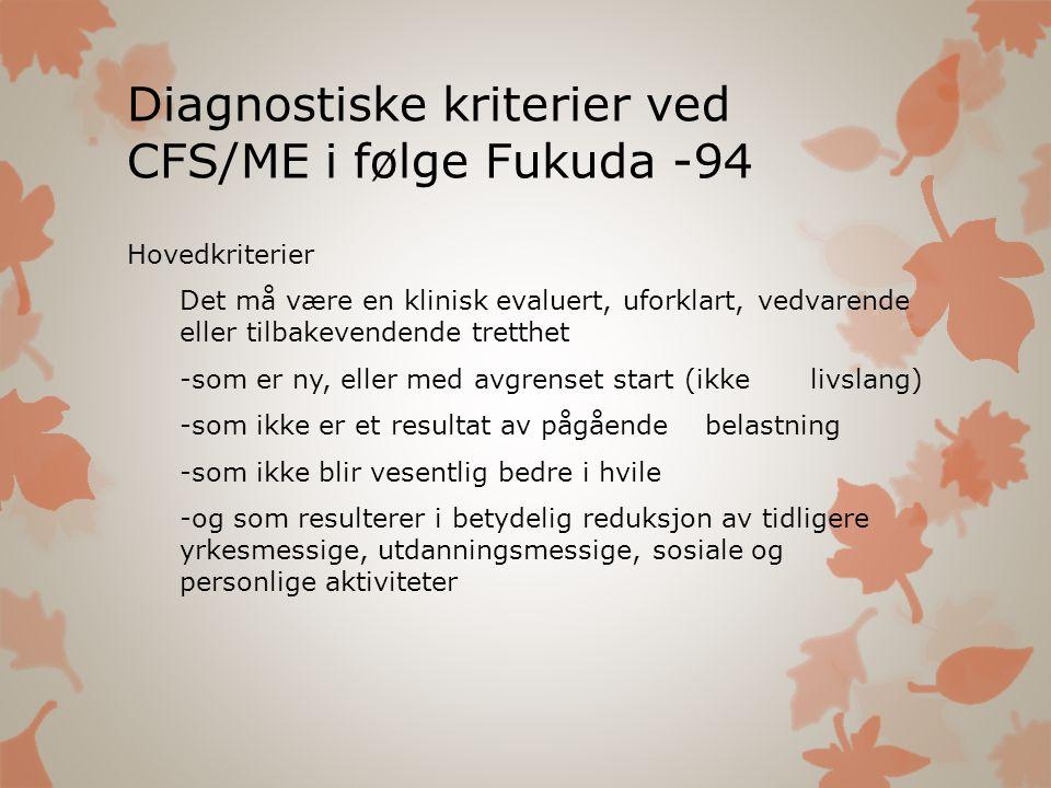 Diagnostiske kriterier ved CFS/ME i følge Fukuda -94 Hovedkriterier Det må være en klinisk evaluert, uforklart, vedvarende eller tilbakevendende trett