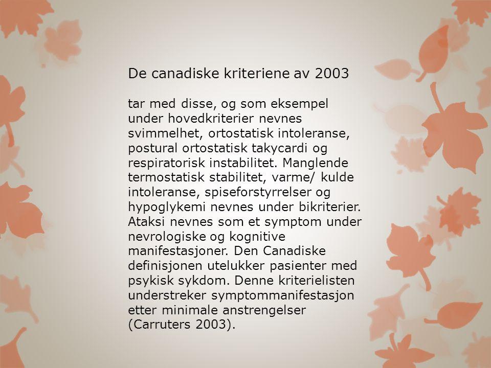 De canadiske kriteriene av 2003 tar med disse, og som eksempel under hovedkriterier nevnes svimmelhet, ortostatisk intoleranse, postural ortostatisk t