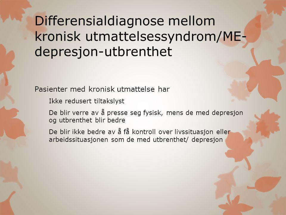 Differensialdiagnose mellom kronisk utmattelsessyndrom/ME- depresjon-utbrenthet Pasienter med kronisk utmattelse har Ikke redusert tiltakslyst De blir
