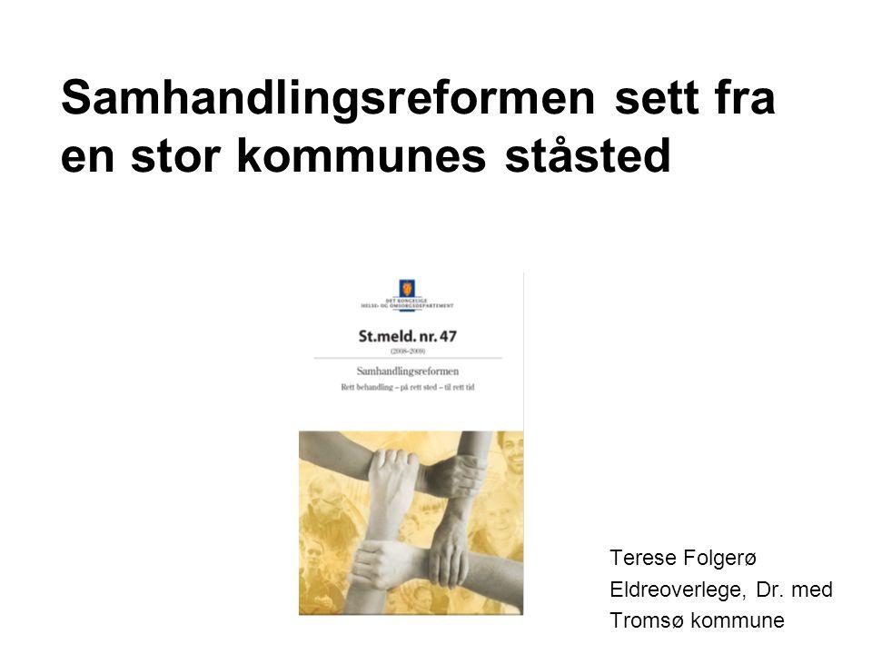 Samhandlingsreformen sett fra en stor kommunes ståsted Terese Folgerø Eldreoverlege, Dr. med Tromsø kommune