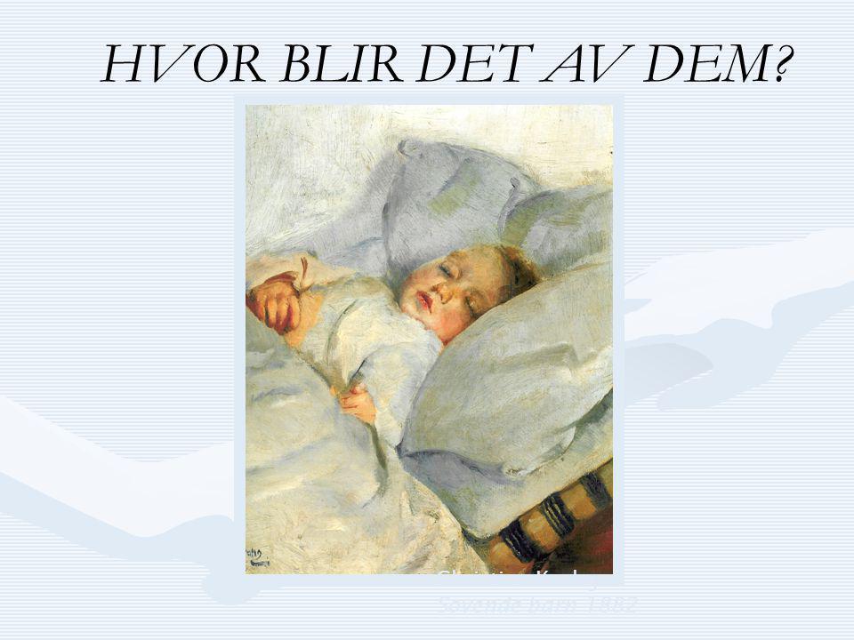Christian Krohg Sovende barn 1882 HVOR BLIR DET AV DEM?
