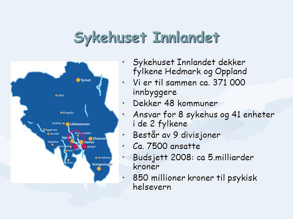 Sykehuset Innlandet •Sykehuset Innlandet dekker fylkene Hedmark og Oppland •Vi er til sammen ca.