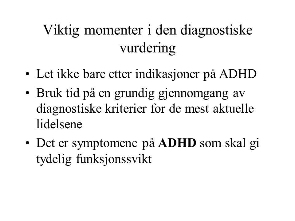 Viktig momenter i den diagnostiske vurdering •Let ikke bare etter indikasjoner på ADHD •Bruk tid på en grundig gjennomgang av diagnostiske kriterier f