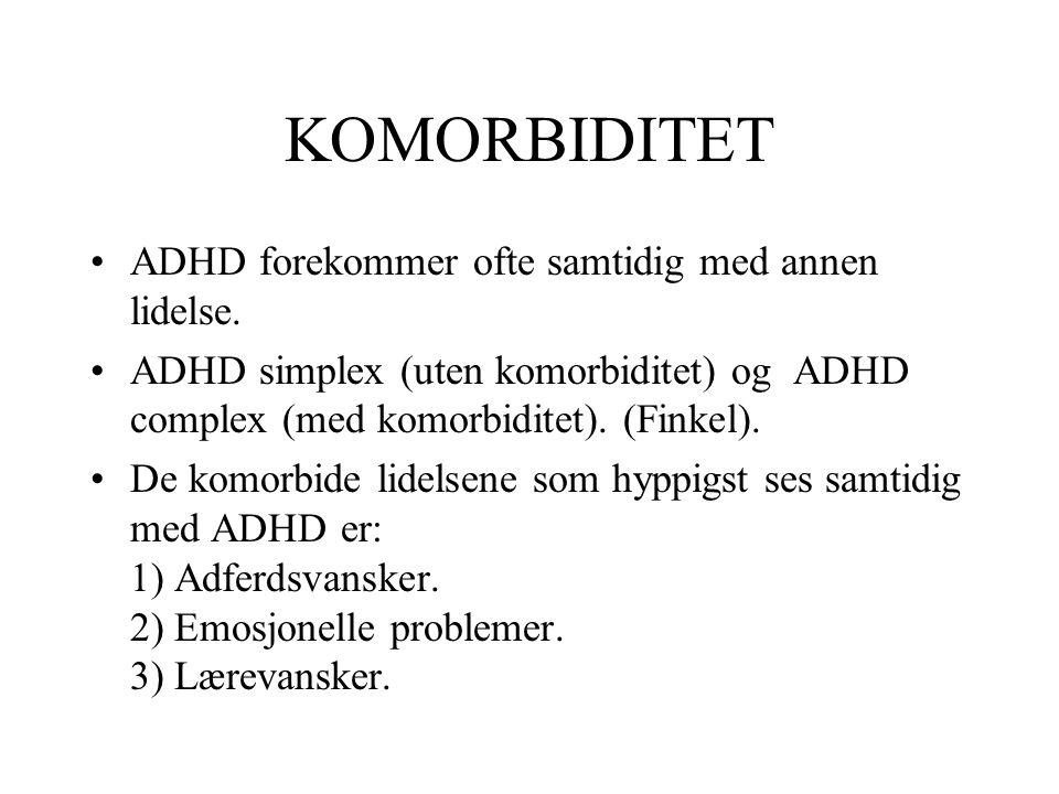KOMORBIDITET •ADHD forekommer ofte samtidig med annen lidelse. •ADHD simplex (uten komorbiditet) og ADHD complex (med komorbiditet). (Finkel). •De kom