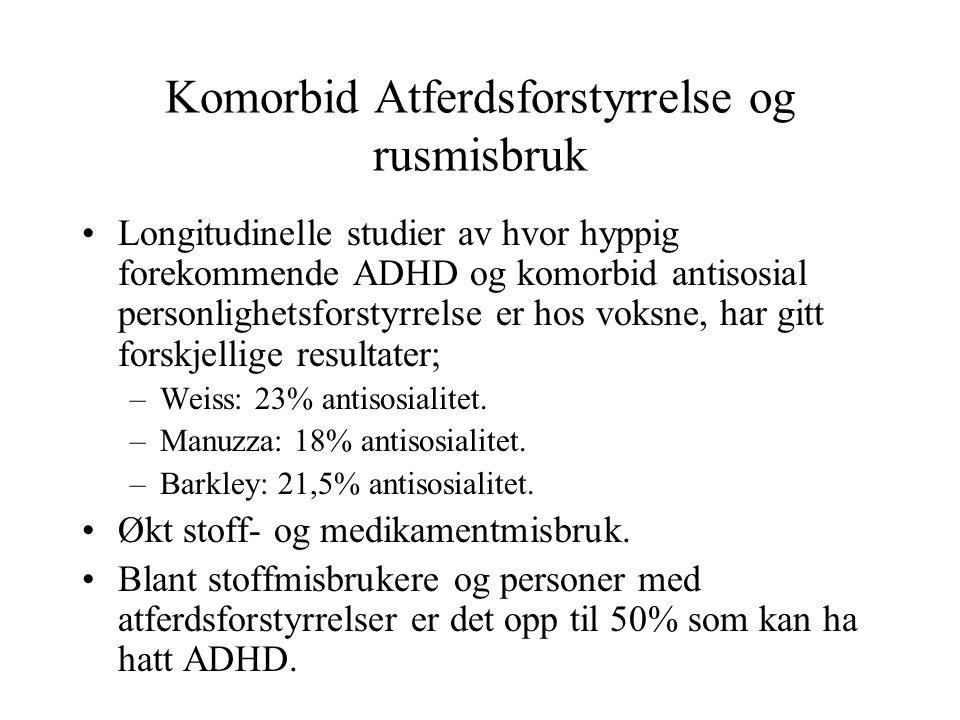 Komorbid Atferdsforstyrrelse og rusmisbruk •Longitudinelle studier av hvor hyppig forekommende ADHD og komorbid antisosial personlighetsforstyrrelse e