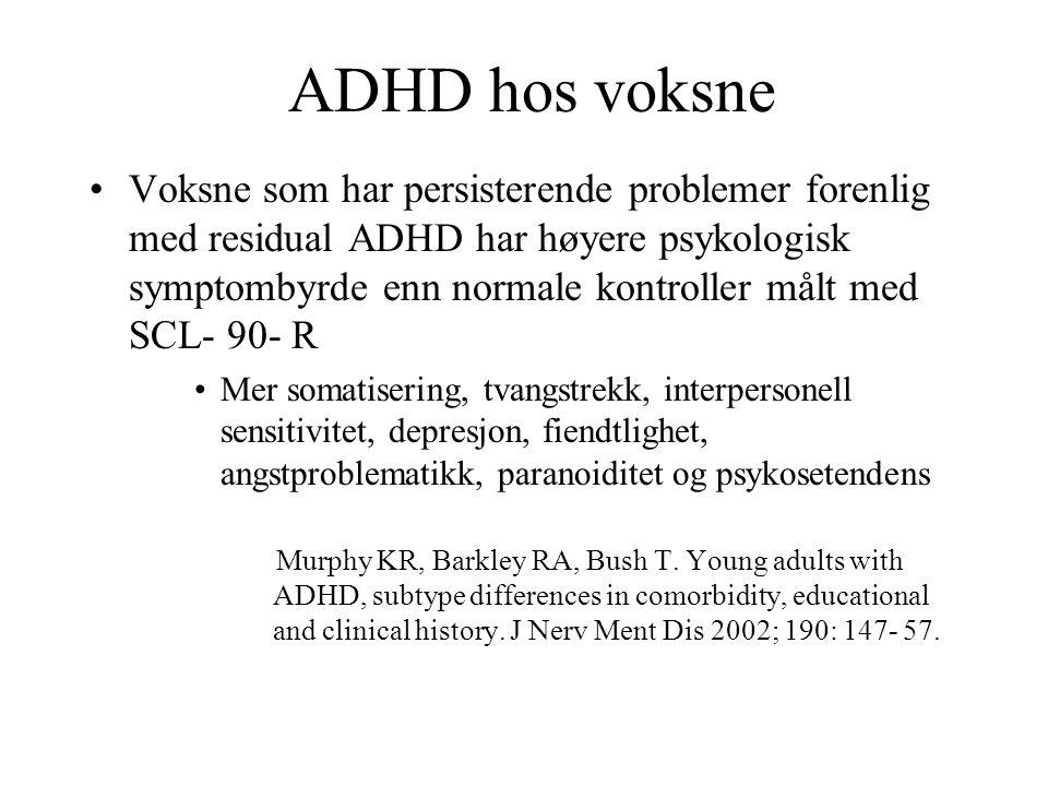 ADHD hos voksne •Voksne som har persisterende problemer forenlig med residual ADHD har høyere psykologisk symptombyrde enn normale kontroller målt med