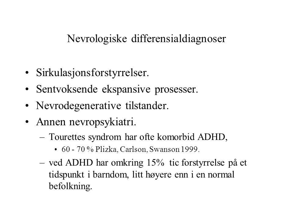 Nevrologiske differensialdiagnoser •Sirkulasjonsforstyrrelser. •Sentvoksende ekspansive prosesser. •Nevrodegenerative tilstander. •Annen nevropsykiatr