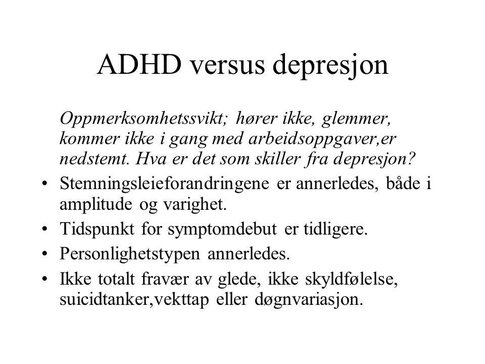 ADHD versus depresjon Oppmerksomhetssvikt; hører ikke, glemmer, kommer ikke i gang med arbeidsoppgaver,er nedstemt. Hva er det som skiller fra depresj