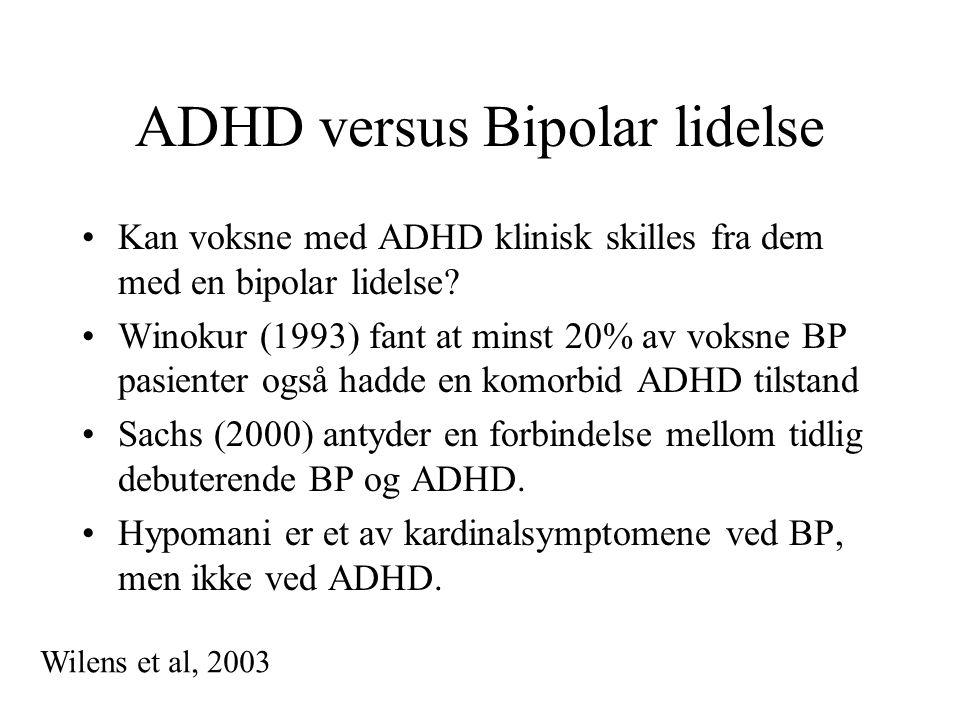 ADHD versus Bipolar lidelse •Kan voksne med ADHD klinisk skilles fra dem med en bipolar lidelse? •Winokur (1993) fant at minst 20% av voksne BP pasien