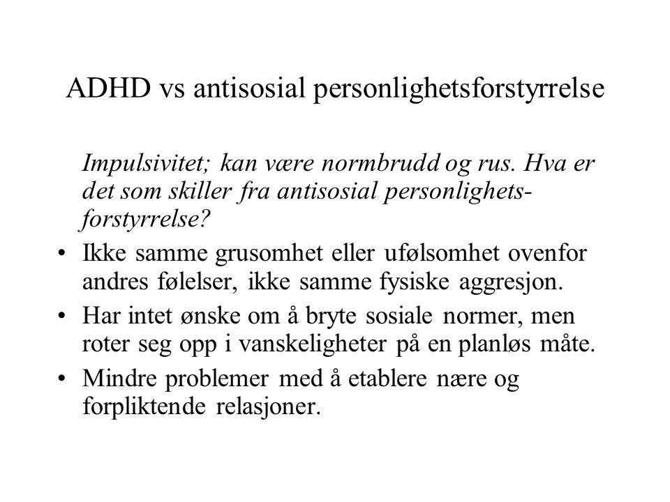 ADHD vs antisosial personlighetsforstyrrelse Impulsivitet; kan være normbrudd og rus. Hva er det som skiller fra antisosial personlighets- forstyrrels