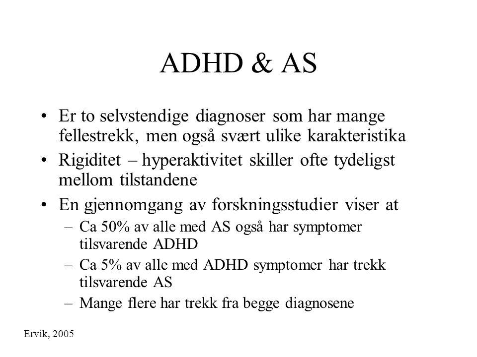 ADHD & AS •Er to selvstendige diagnoser som har mange fellestrekk, men også svært ulike karakteristika •Rigiditet – hyperaktivitet skiller ofte tydeli