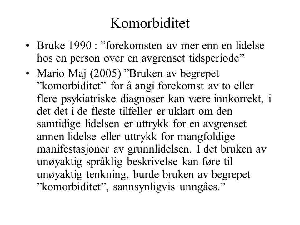 """Komorbiditet •Bruke 1990 : """"forekomsten av mer enn en lidelse hos en person over en avgrenset tidsperiode"""" •Mario Maj (2005) """"Bruken av begrepet """"komo"""