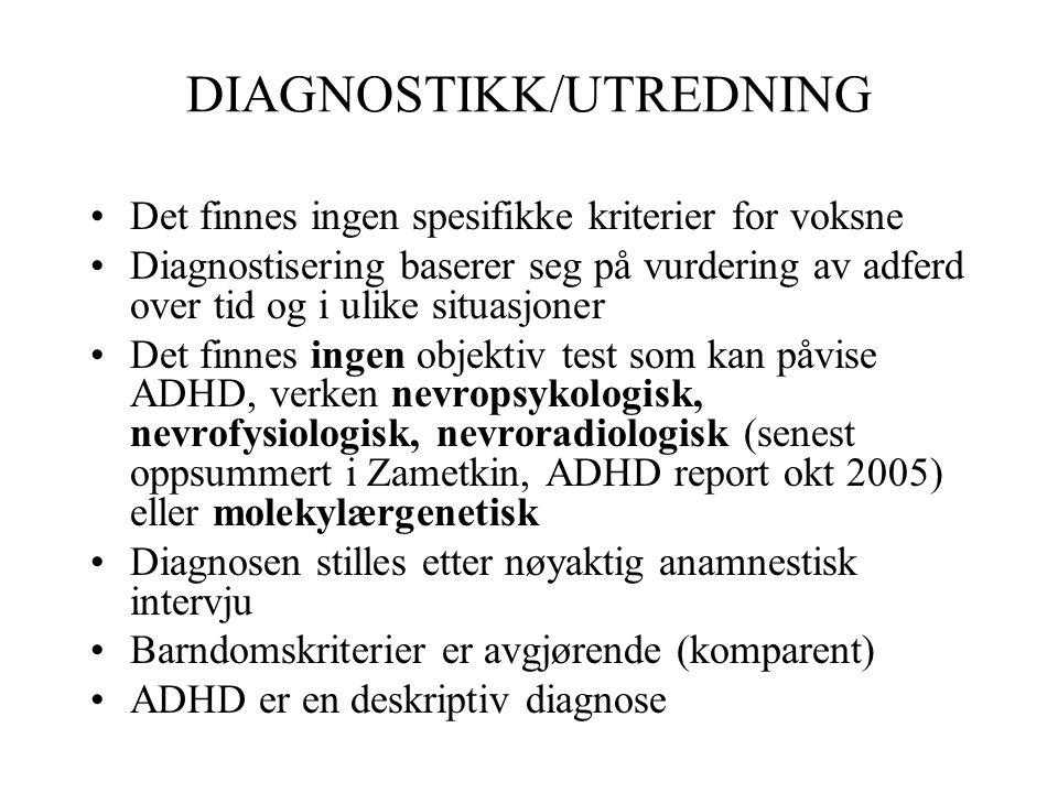DIAGNOSTIKK/UTREDNING •Det finnes ingen spesifikke kriterier for voksne •Diagnostisering baserer seg på vurdering av adferd over tid og i ulike situas