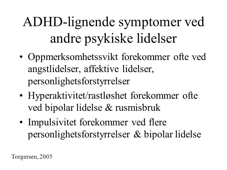 ADHD-lignende symptomer ved andre psykiske lidelser •Oppmerksomhetssvikt forekommer ofte ved angstlidelser, affektive lidelser, personlighetsforstyrre