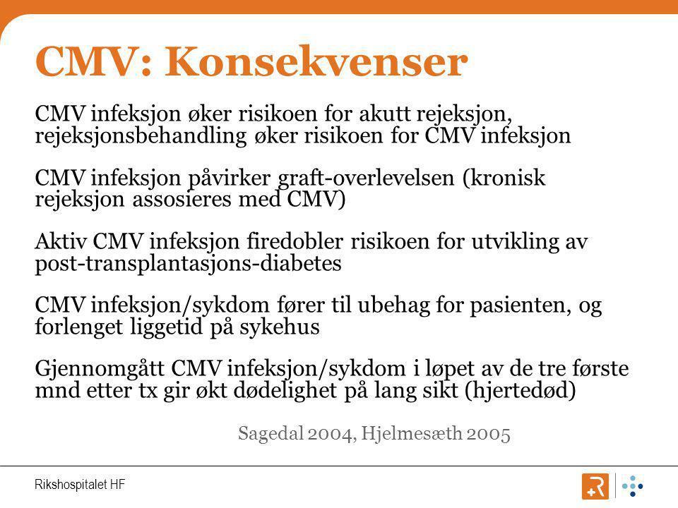 Rikshospitalet HF CMV: Diagnostikk • Blodprøve: • CMV status: IgG og IgM • CMV pp65: Viralt antigen • CMV PCR: Kan oppdage latent virus.