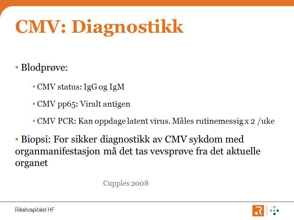 Rikshospitalet HF CMV: Behandling Profylaktisk behandling: Gis kun ved akutt rejeksjon hos D+ → R-.
