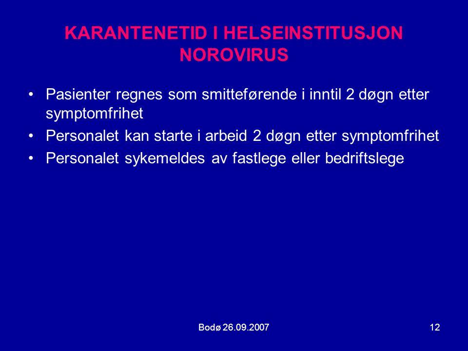 Bodø 26.09.200712 KARANTENETID I HELSEINSTITUSJON NOROVIRUS •Pasienter regnes som smitteførende i inntil 2 døgn etter symptomfrihet •Personalet kan st