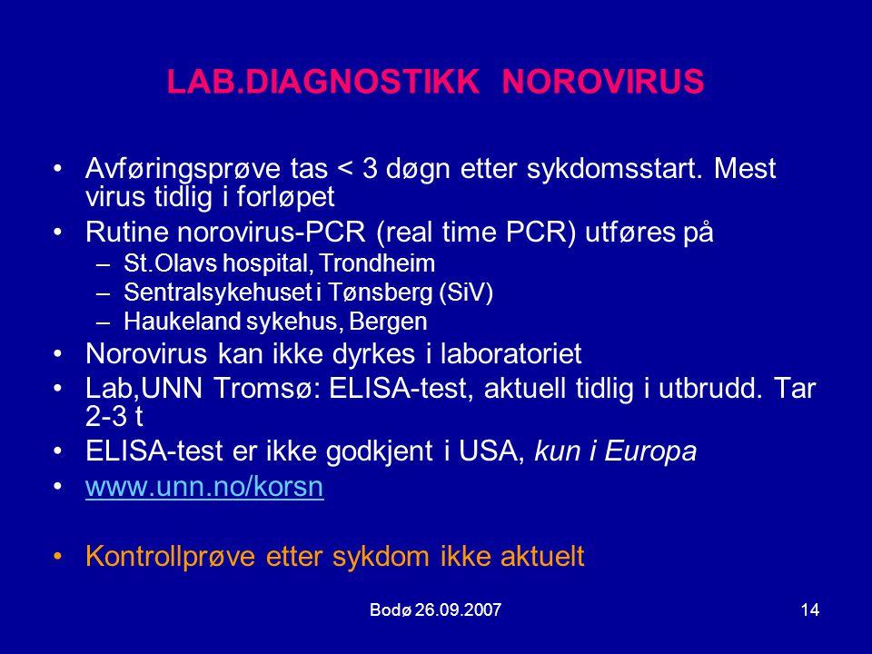 Bodø 26.09.200714 LAB.DIAGNOSTIKK NOROVIRUS •Avføringsprøve tas < 3 døgn etter sykdomsstart. Mest virus tidlig i forløpet •Rutine norovirus-PCR (real