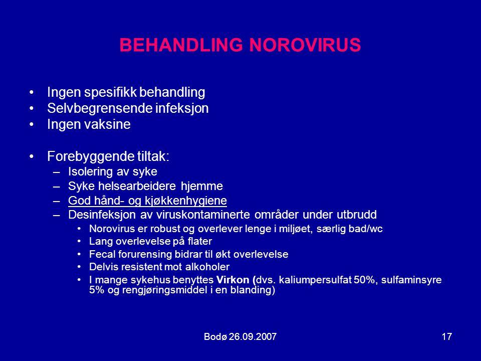 Bodø 26.09.200717 BEHANDLING NOROVIRUS •Ingen spesifikk behandling •Selvbegrensende infeksjon •Ingen vaksine •Forebyggende tiltak: –Isolering av syke