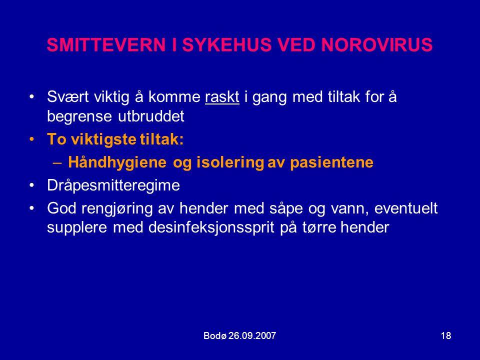 Bodø 26.09.200718 SMITTEVERN I SYKEHUS VED NOROVIRUS •Svært viktig å komme raskt i gang med tiltak for å begrense utbruddet •To viktigste tiltak: –Hån